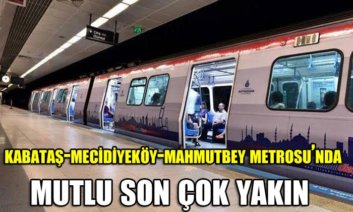 Kabataş-Mecidiyeköy-Mahmutbey Metrosu'nda,Mutlu son çok yakın…