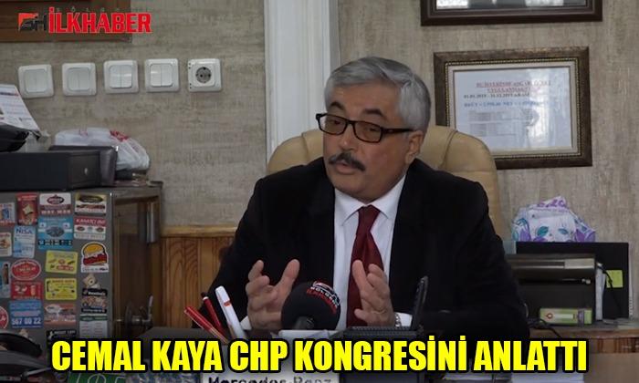 Cemal Kaya CHP kongresini anlattı