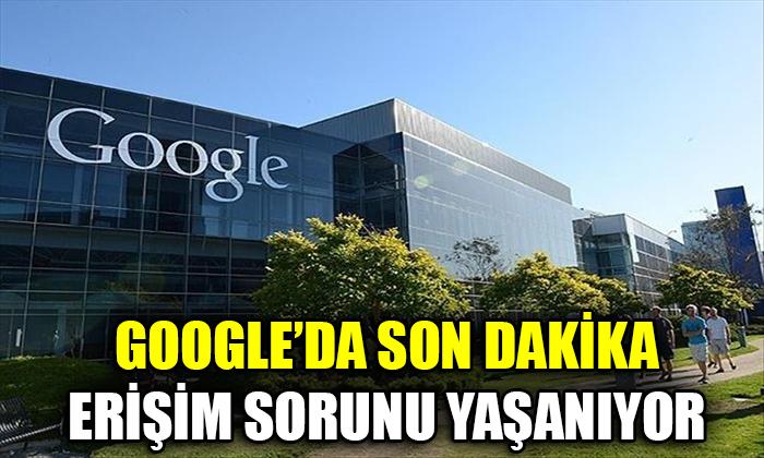 Google'da son dakika erişim sorunu yaşanıyor.