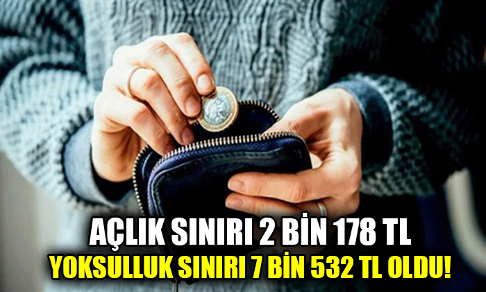 Açlık sınırı 2 bin 178 TL, yoksulluk sınırı 7 bin 532 TL oldu!