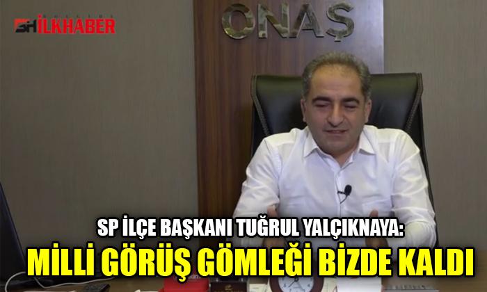 SP İlçe Başkanı Tuğrul Yalçınkaya: Milli Görüş gömleği bizde kaldı