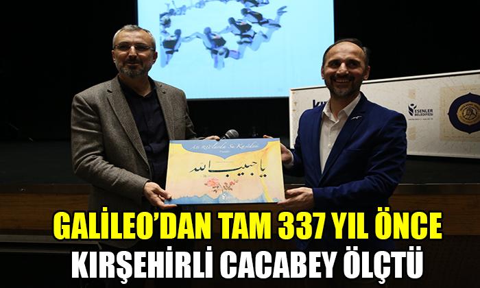 GALİLEO'DAN TAM 337 YIL ÖNCE KIRŞEHİRLİ CACABEY ÖLÇTÜ