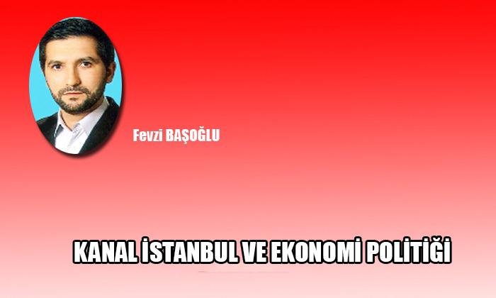 KANAL İSTANBUL VE EKONOMİ POLİTİĞİ