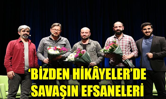'BİZDEN HİKÂYELER'DE SAVAŞIN EFSANELERİ