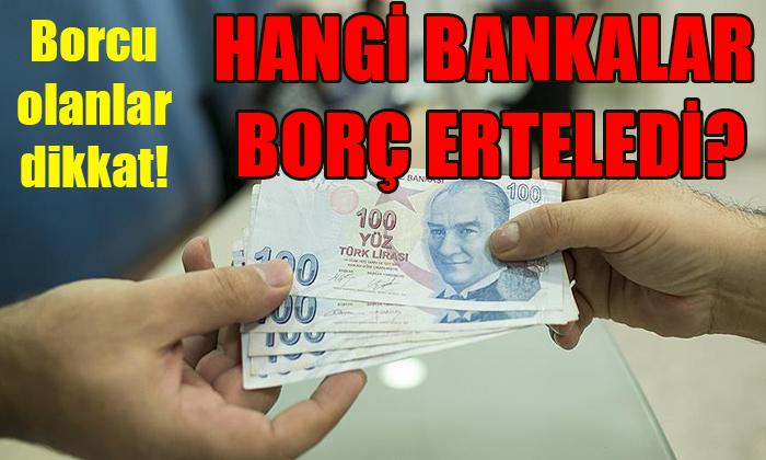 HANGİ BANKALAR BORÇ ERTELEDİ?