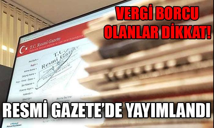 Vergi borcu olanlar dikkat! Resmi Gazete'de yayımlandı