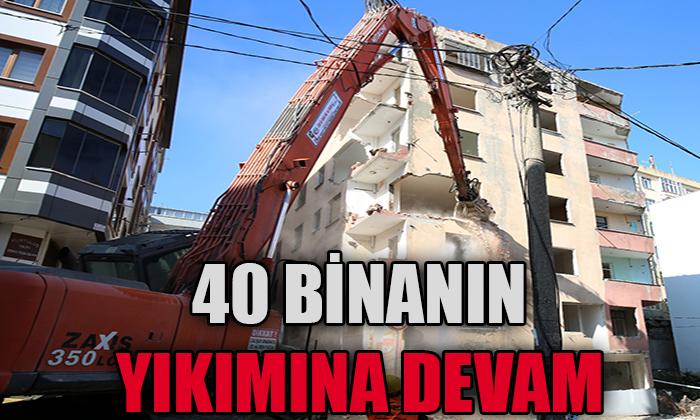 40 BİNANIN YIKIMINA DEVAM