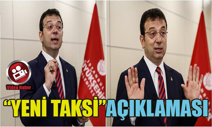 """İMAMOĞLU'NDAN """"YENİ TAKSİ"""" AÇIKLAMASI"""