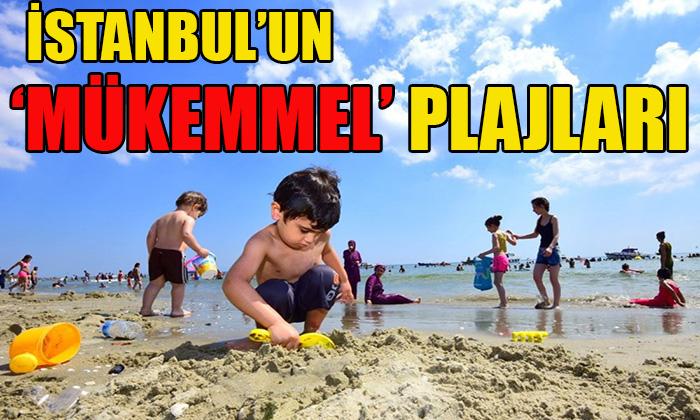 İSTANBUL'UN 'MÜKEMMEL' PLAJLARI